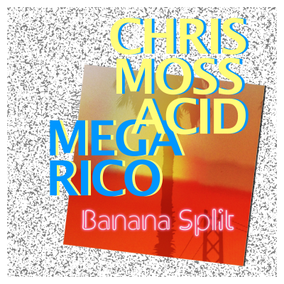 Chris Moss Acid / Mega Rico – Banana Split (Digital Cover)